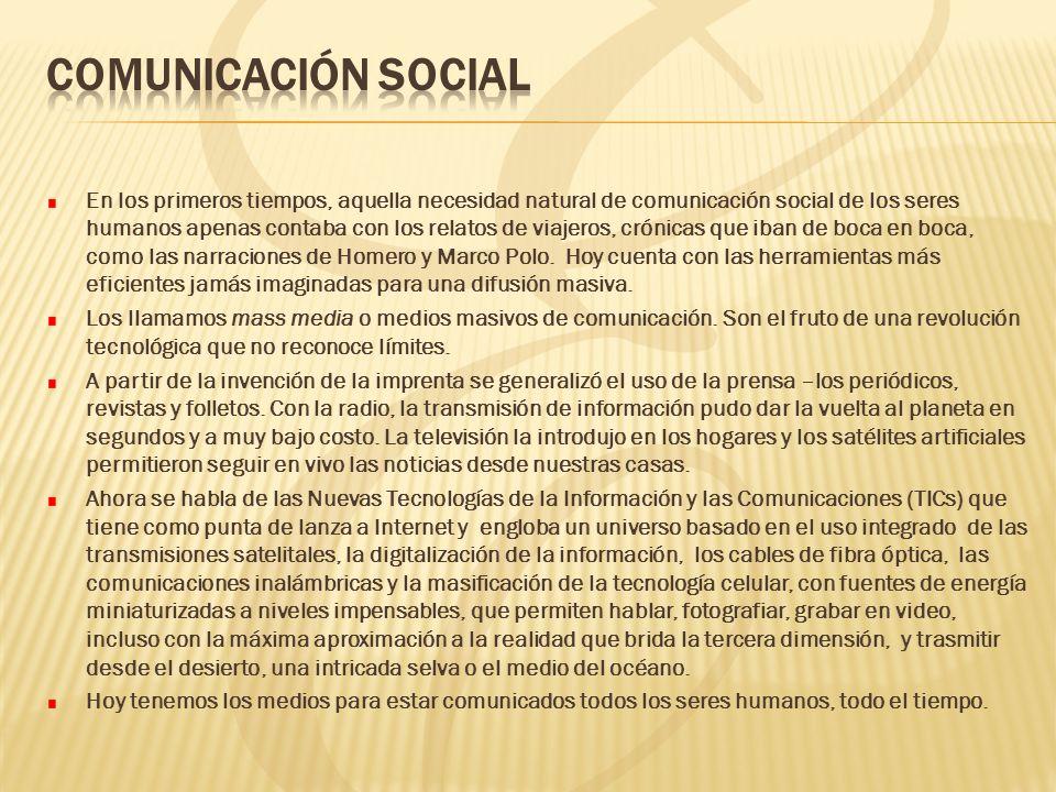 En los primeros tiempos, aquella necesidad natural de comunicación social de los seres humanos apenas contaba con los relatos de viajeros, crónicas qu