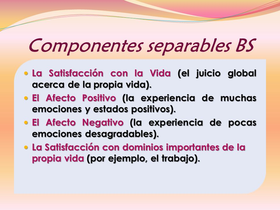 Componentes separables BS La Satisfacción con la Vida (el juicio global acerca de la propia vida).