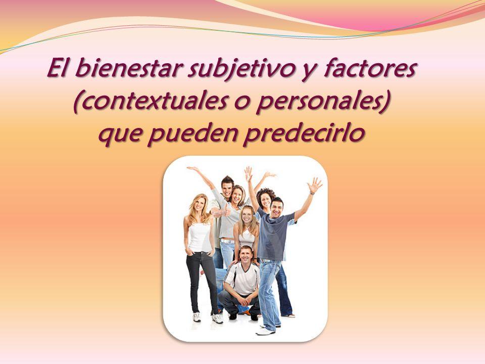 El bienestar subjetivo y factores (contextuales o personales) que pueden predecirlo
