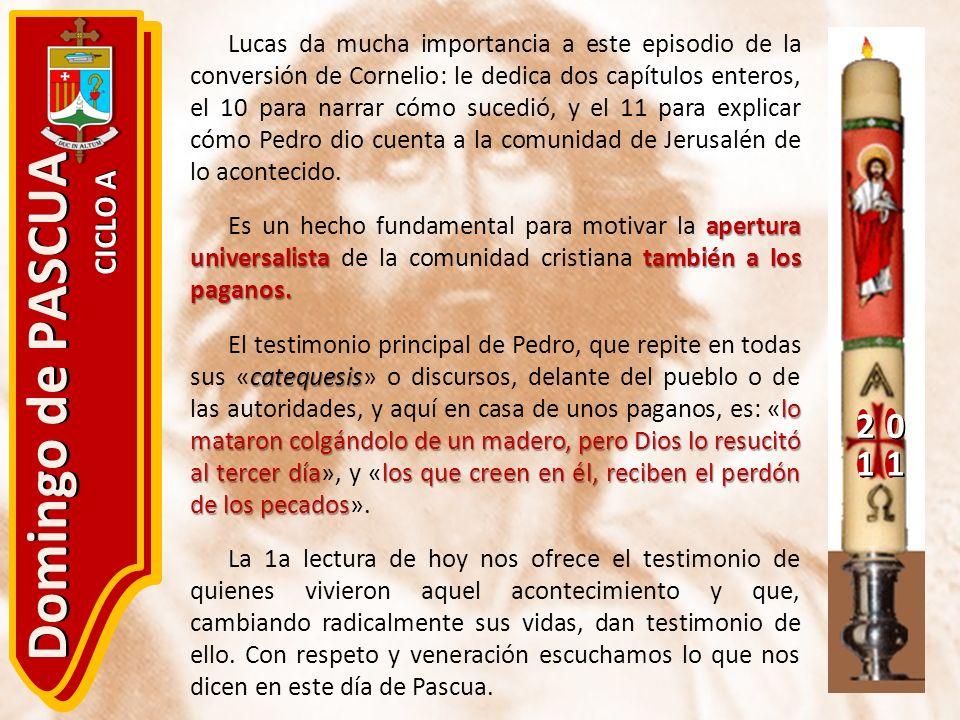 20 11 Domingo de PASCUA CICLO A Lucas da mucha importancia a este episodio de la conversión de Cornelio: le dedica dos capítulos enteros, el 10 para n
