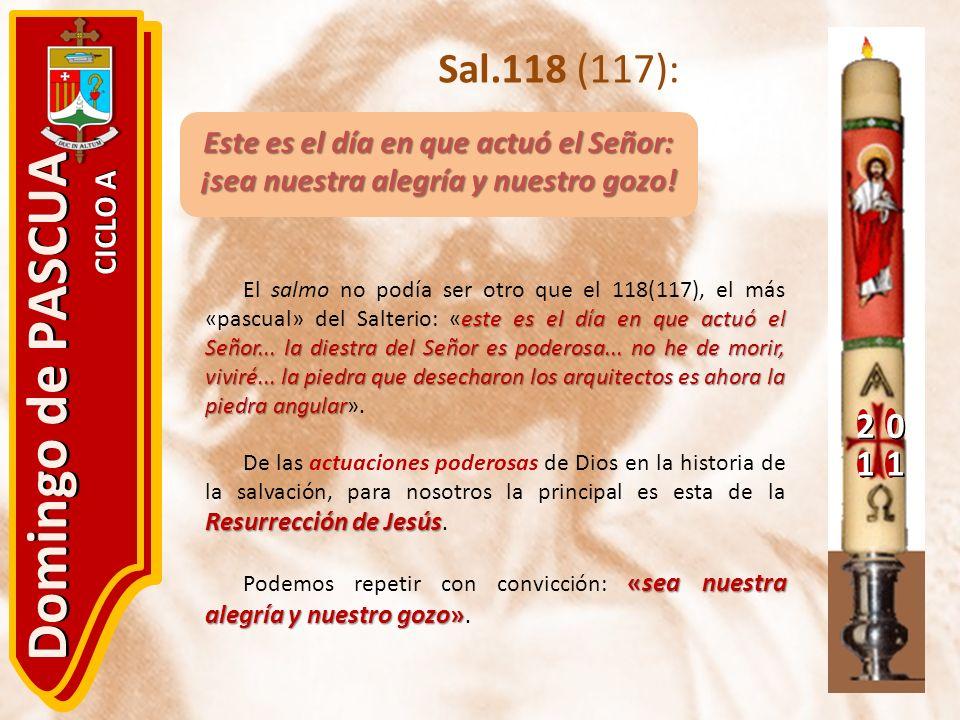 20 11 Domingo de PASCUA CICLO A Sal.118 (117): Este es el día en que actuó el Señor: ¡sea nuestra alegría y nuestro gozo! este es el día en que actuó