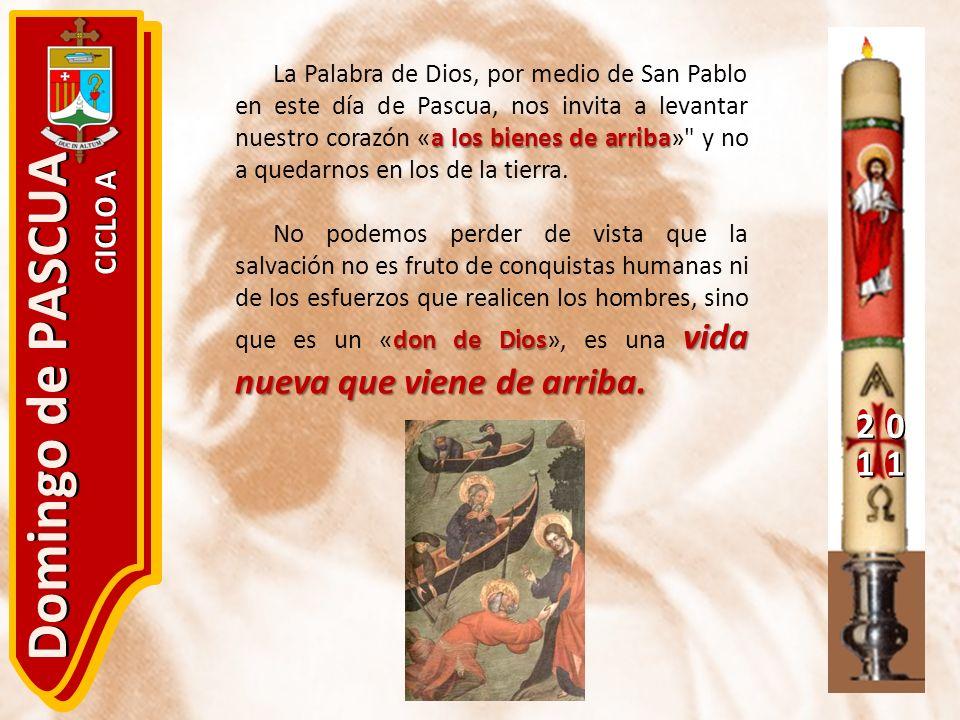 20 11 Domingo de PASCUA CICLO A a los bienes de arriba La Palabra de Dios, por medio de San Pablo en este día de Pascua, nos invita a levantar nuestro