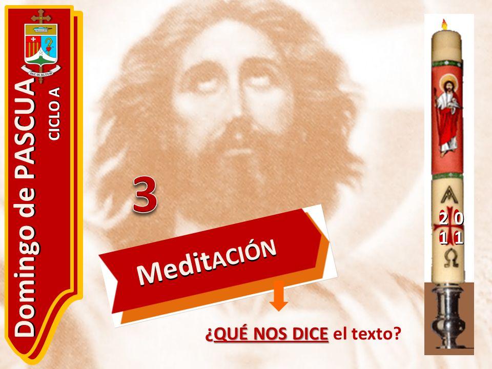 20 11 Domingo de PASCUA CICLO A ¿QUÉ NOS DICE ¿QUÉ NOS DICE el texto? Medit ACIÓN
