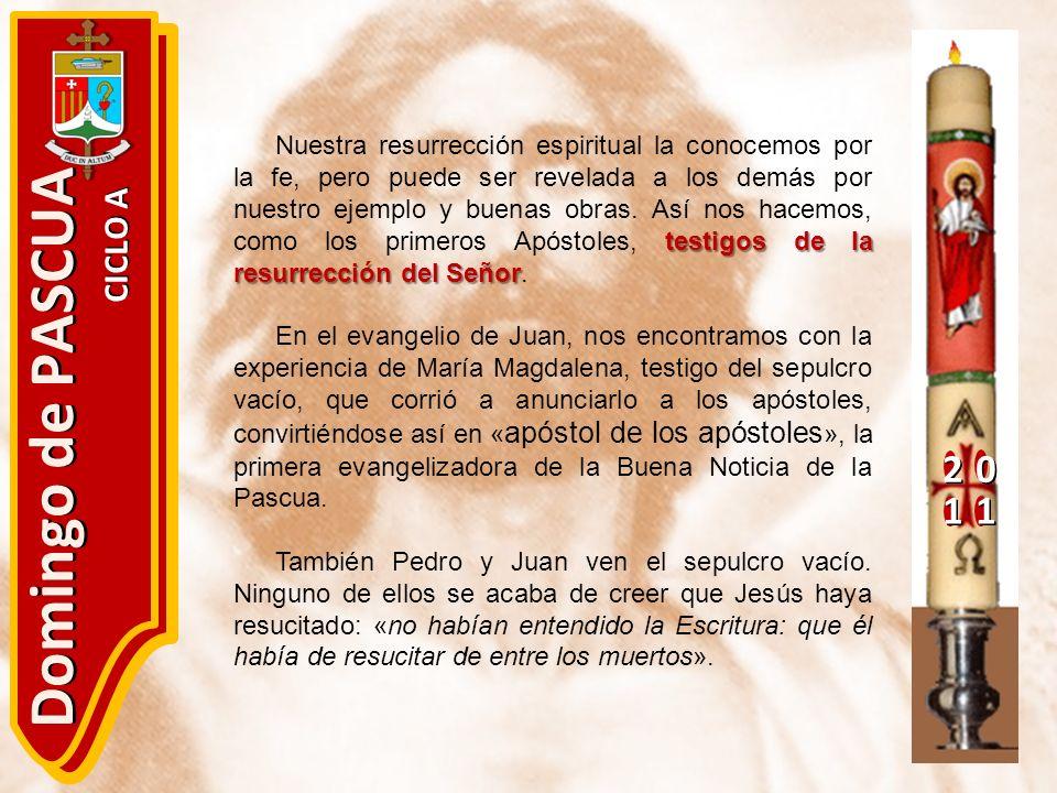 20 11 Domingo de PASCUA CICLO A testigos de la resurrección del Señor Nuestra resurrección espiritual la conocemos por la fe, pero puede ser revelada