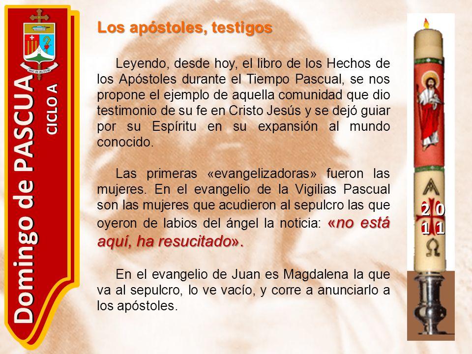 20 11 Domingo de PASCUA CICLO A Los apóstoles, testigos Leyendo, desde hoy, el libro de los Hechos de los Apóstoles durante el Tiempo Pascual, se nos