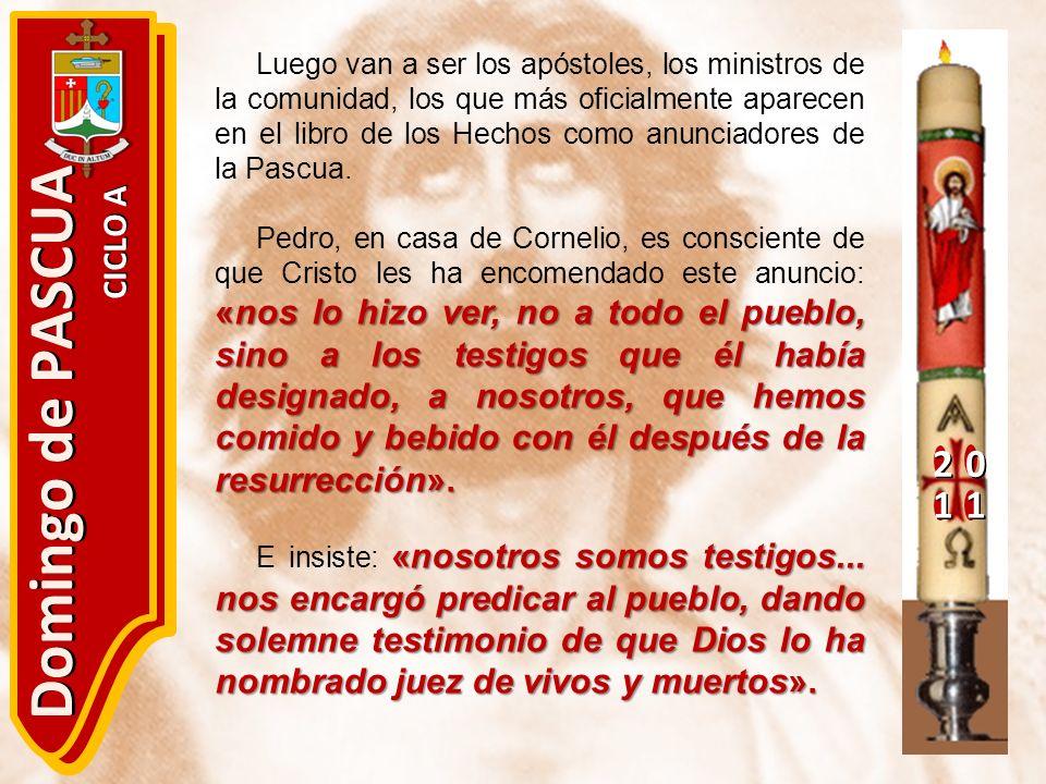 20 11 Domingo de PASCUA CICLO A Luego van a ser los apóstoles, los ministros de la comunidad, los que más oficialmente aparecen en el libro de los Hec