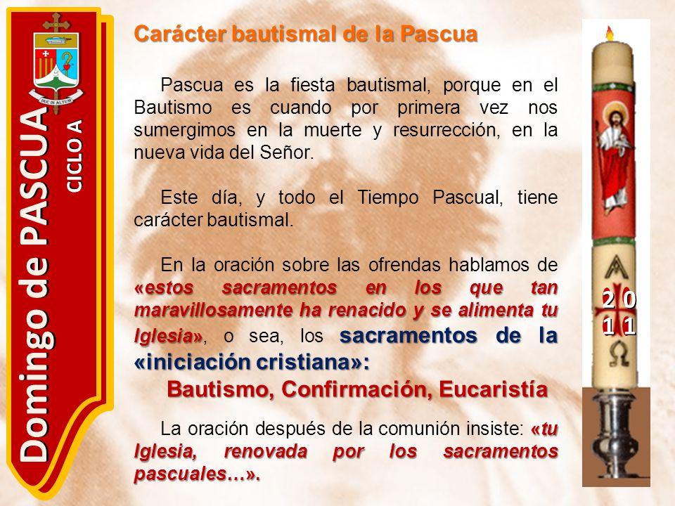 20 11 Domingo de PASCUA CICLO A Carácter bautismal de la Pascua Pascua es la fiesta bautismal, porque en el Bautismo es cuando por primera vez nos sum