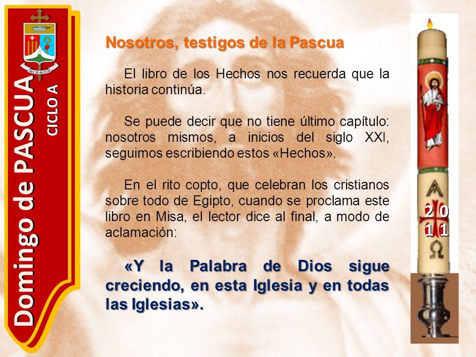 20 11 Domingo de PASCUA CICLO A Nosotros, testigos de la Pascua El libro de los Hechos nos recuerda que la historia continúa. Se puede decir que no ti