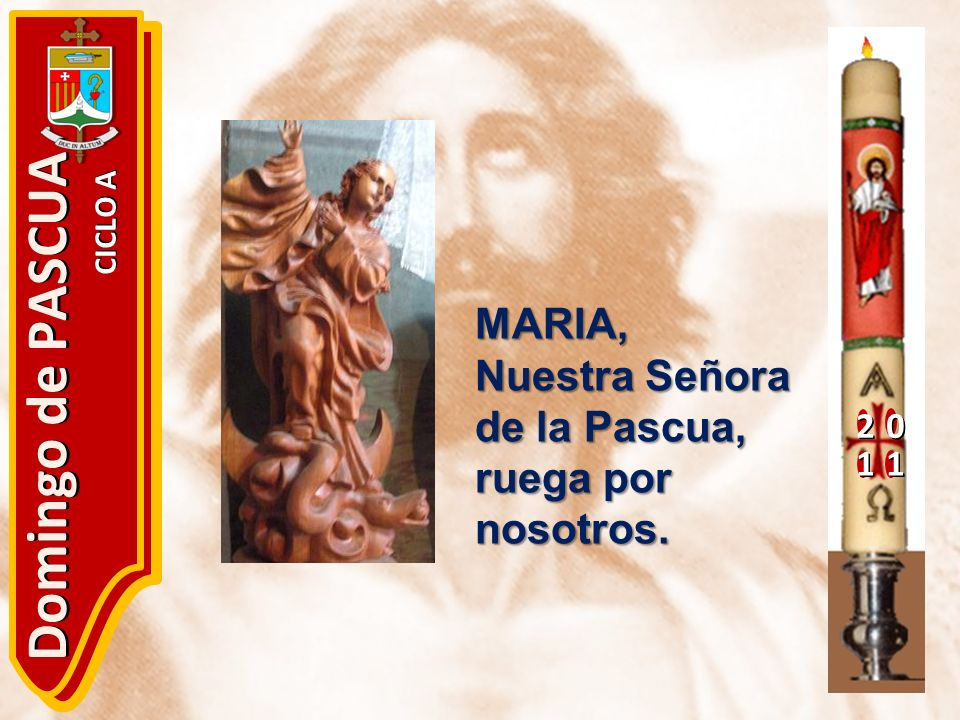 20 11 Domingo de PASCUA CICLO A MARIA, Nuestra Señora de la Pascua, ruega por nosotros.