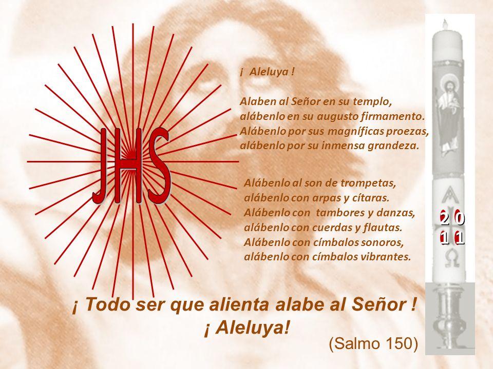 20 11 ¡ Aleluya ! Alaben al Señor en su templo, alábenlo en su augusto firmamento. Alábenlo por sus magníficas proezas, alábenlo por su inmensa grande