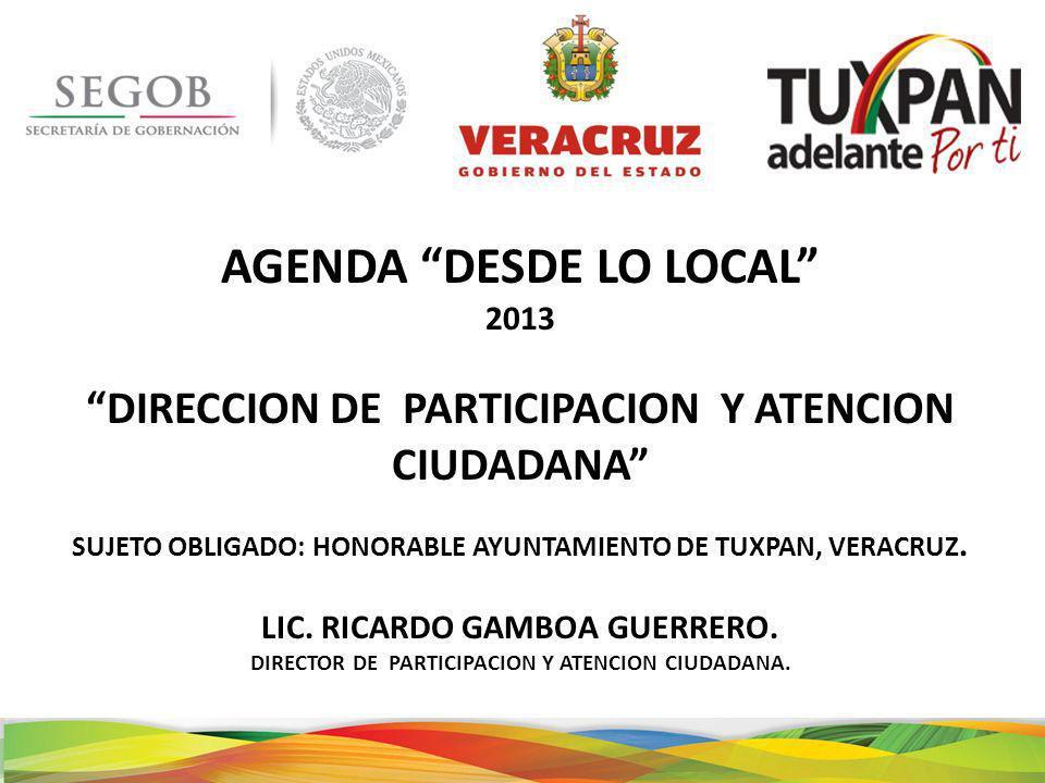 AGENDA DESDE LO LOCAL 2013 DIRECCION DE PARTICIPACION Y ATENCION CIUDADANA SUJETO OBLIGADO: HONORABLE AYUNTAMIENTO DE TUXPAN, VERACRUZ.
