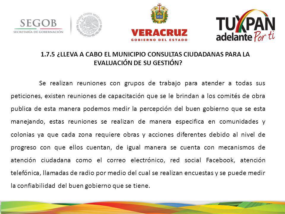 1.7.5 ¿LLEVA A CABO EL MUNICIPIO CONSULTAS CIUDADANAS PARA LA EVALUACIÓN DE SU GESTIÓN.