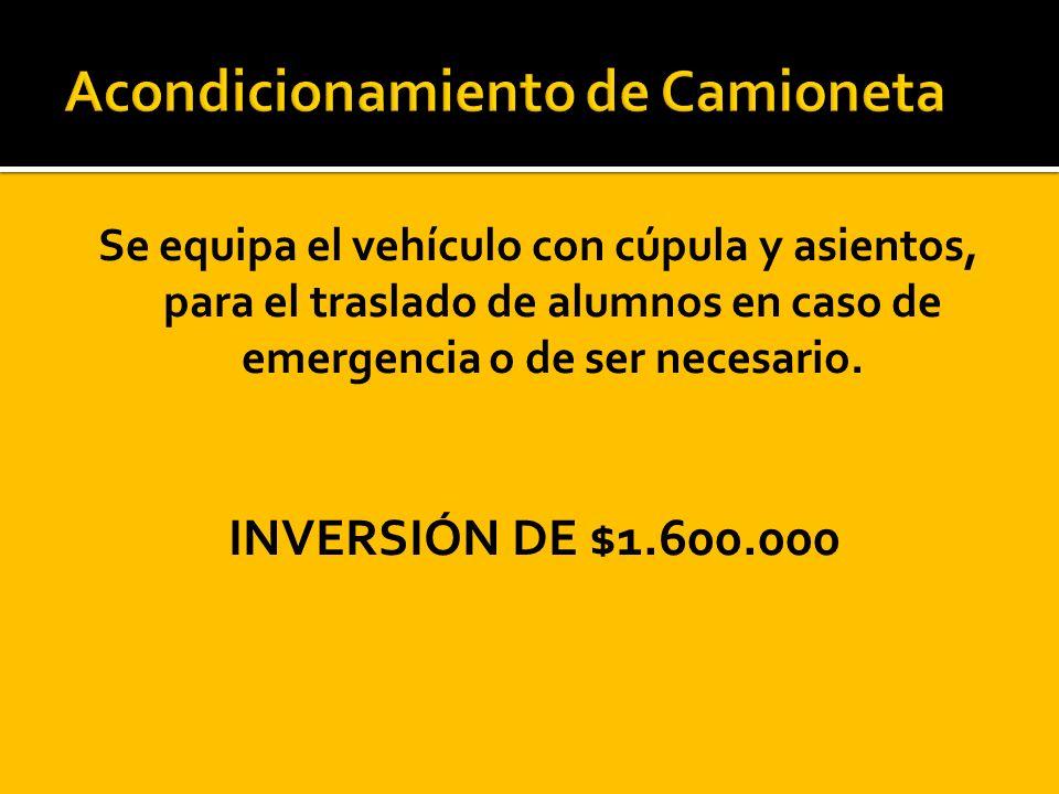 Se equipa el vehículo con cúpula y asientos, para el traslado de alumnos en caso de emergencia o de ser necesario. INVERSIÓN DE $1.600.000