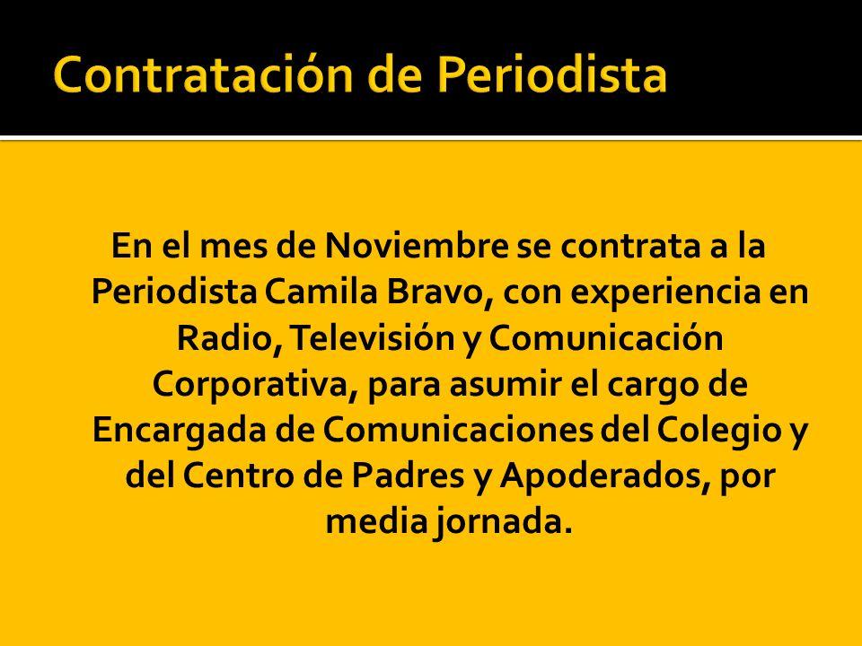 En el mes de Noviembre se contrata a la Periodista Camila Bravo, con experiencia en Radio, Televisión y Comunicación Corporativa, para asumir el cargo de Encargada de Comunicaciones del Colegio y del Centro de Padres y Apoderados, por media jornada.