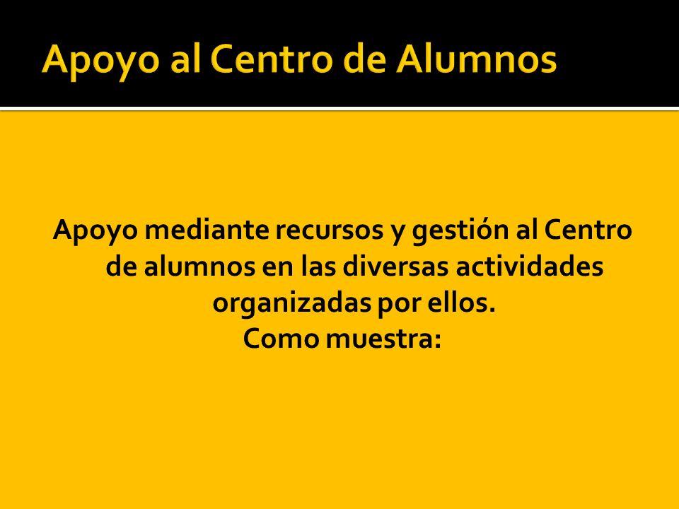 Apoyo mediante recursos y gestión al Centro de alumnos en las diversas actividades organizadas por ellos. Como muestra: