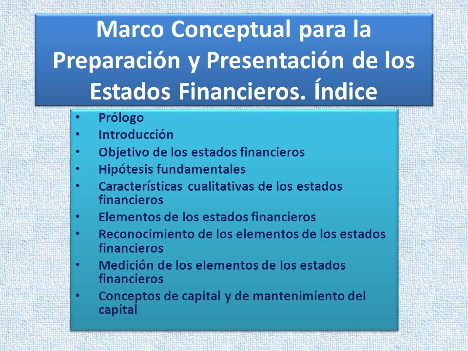 Marco Conceptual para la Preparación y Presentación de los Estados Financieros. Índice Prólogo Introducción Objetivo de los estados financieros Hipóte