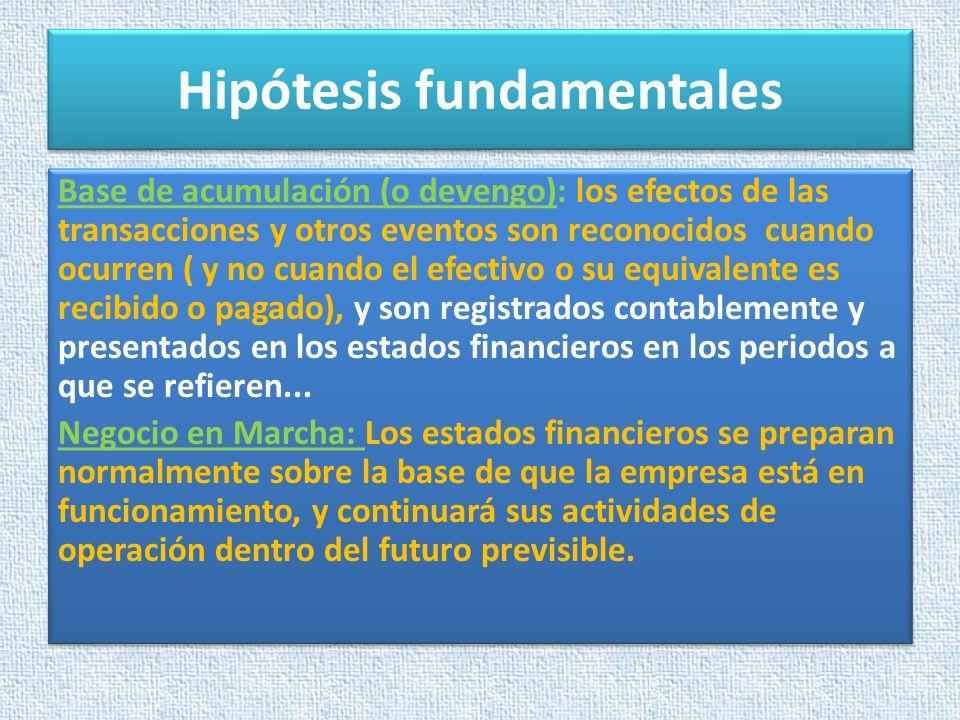 Hipótesis fundamentales Base de acumulación (o devengo): los efectos de las transacciones y otros eventos son reconocidos cuando ocurren ( y no cuando