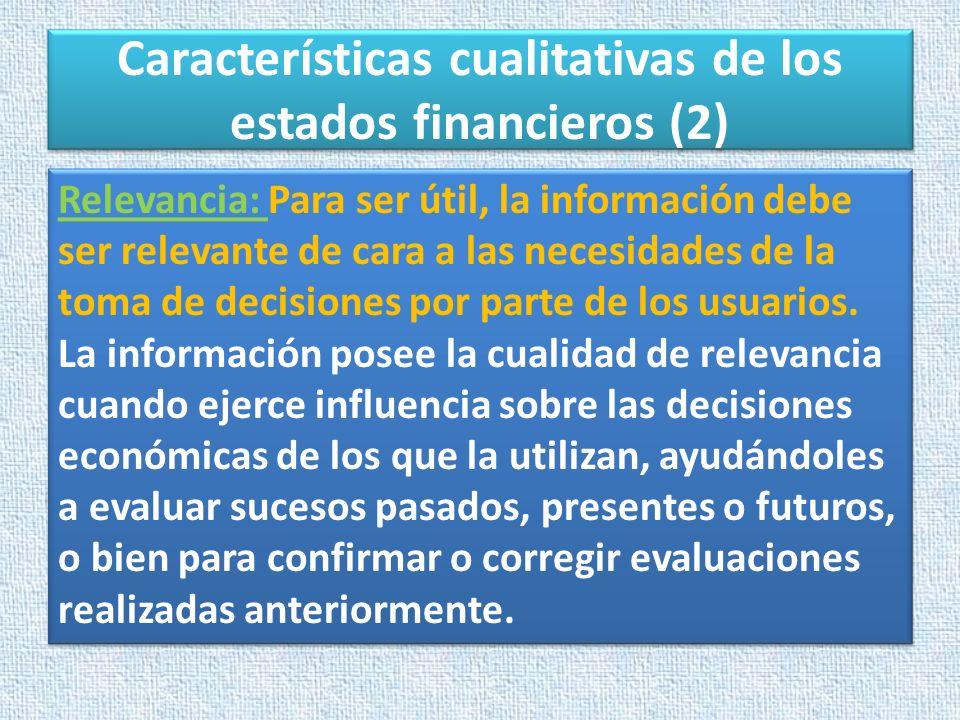 Características cualitativas de los estados financieros (2) Relevancia: Para ser útil, la información debe ser relevante de cara a las necesidades de