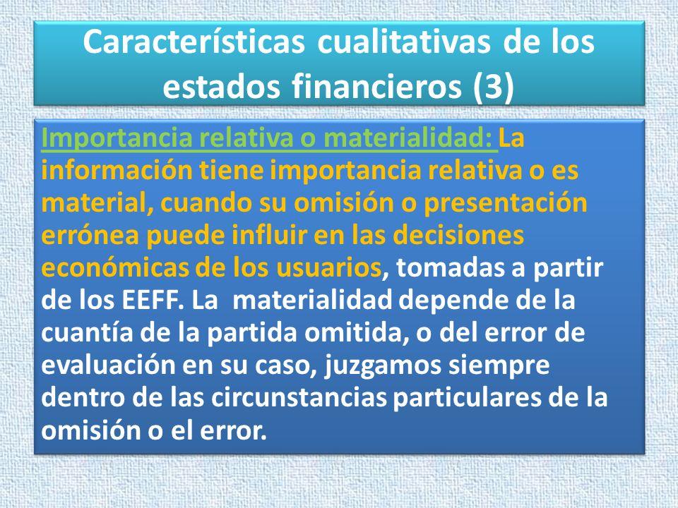 Características cualitativas de los estados financieros (3) Importancia relativa o materialidad: La información tiene importancia relativa o es materi