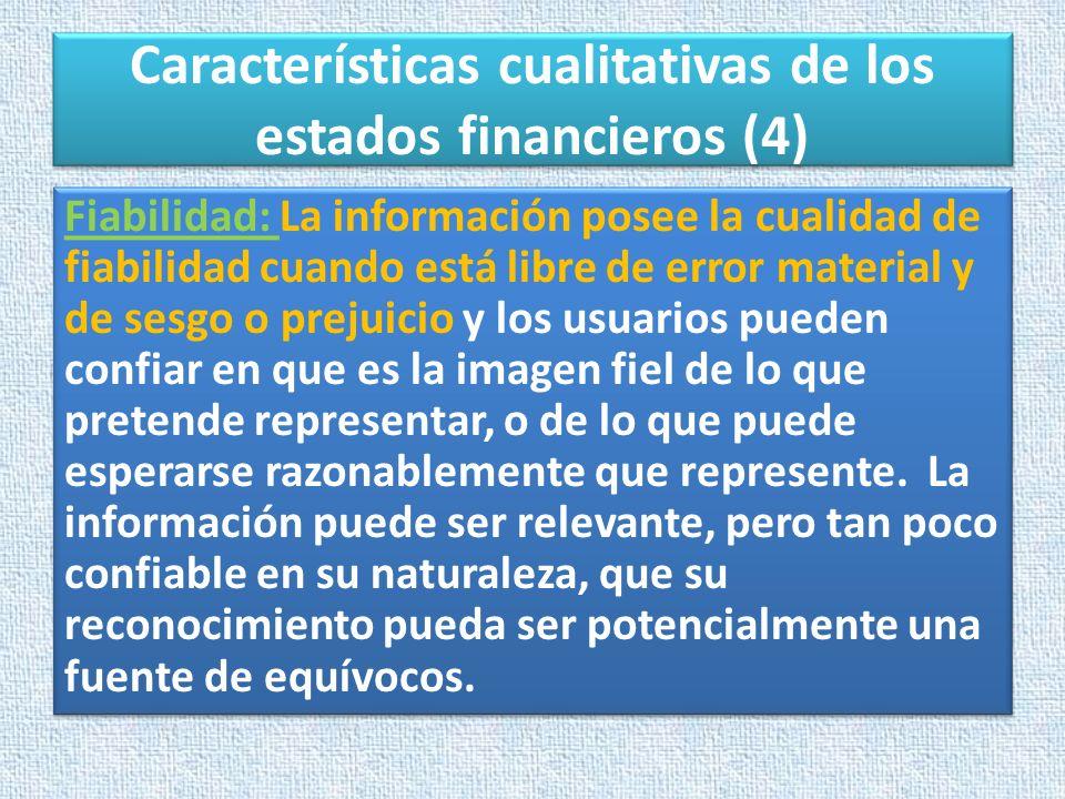Características cualitativas de los estados financieros (4) Fiabilidad: La información posee la cualidad de fiabilidad cuando está libre de error mate