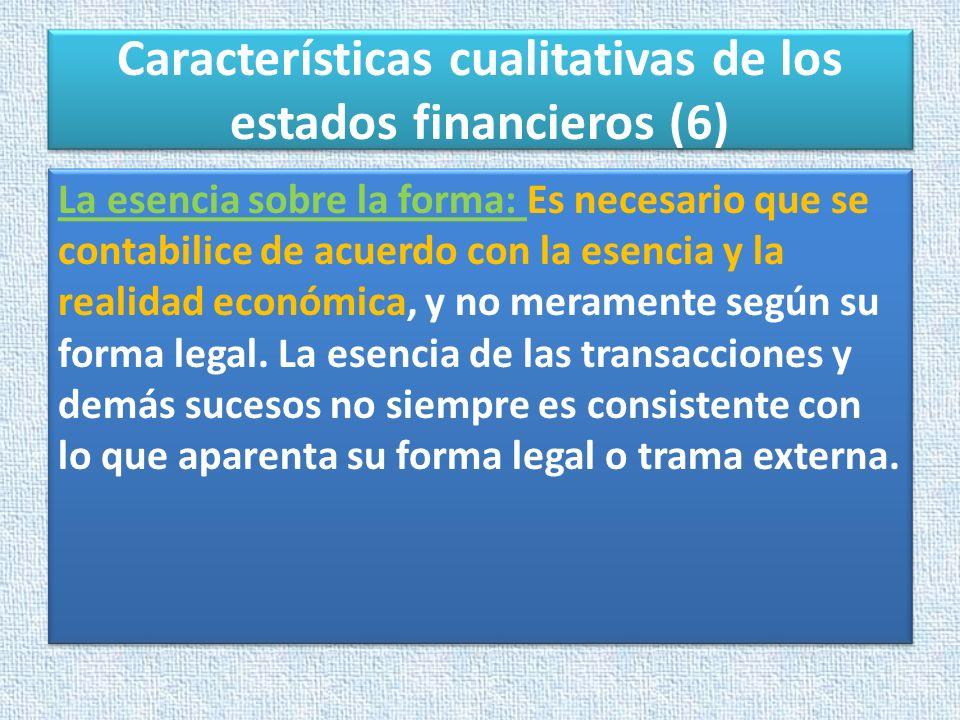Características cualitativas de los estados financieros (6) La esencia sobre la forma: Es necesario que se contabilice de acuerdo con la esencia y la