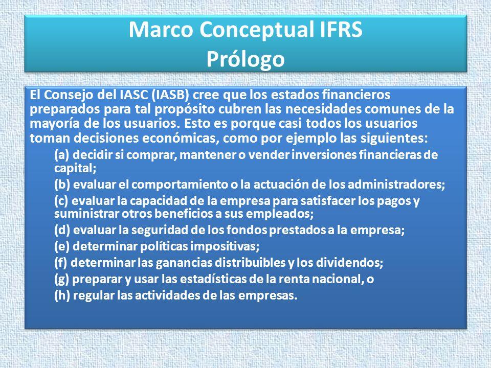 Marco Conceptual IFRS Prólogo El Consejo del IASC (IASB) cree que los estados financieros preparados para tal propósito cubren las necesidades comunes