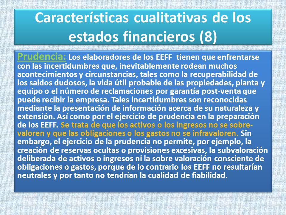 Características cualitativas de los estados financieros (8) Prudencia: Los elaboradores de los EEFF tienen que enfrentarse con las incertidumbres que,