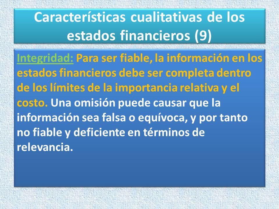 Características cualitativas de los estados financieros (9) Integridad: Para ser fiable, la información en los estados financieros debe ser completa d