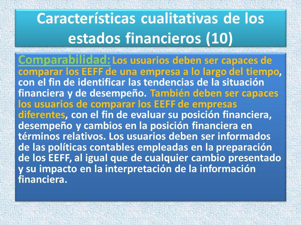 Características cualitativas de los estados financieros (10) Comparabilidad: Los usuarios deben ser capaces de comparar los EEFF de una empresa a lo l