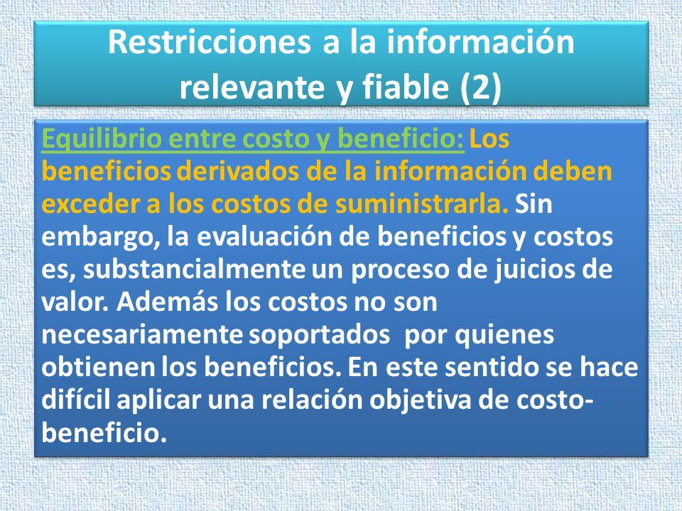 Restricciones a la información relevante y fiable (2) Equilibrio entre costo y beneficio: Los beneficios derivados de la información deben exceder a l