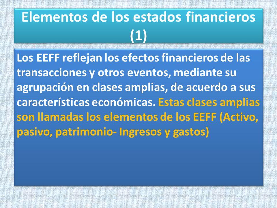 Elementos de los estados financieros (1) Los EEFF reflejan los efectos financieros de las transacciones y otros eventos, mediante su agrupación en cla