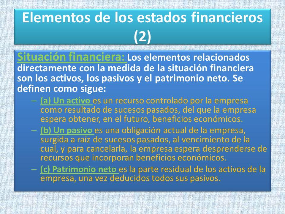 Elementos de los estados financieros (2) Situación financiera: Los elementos relacionados directamente con la medida de la situación financiera son lo