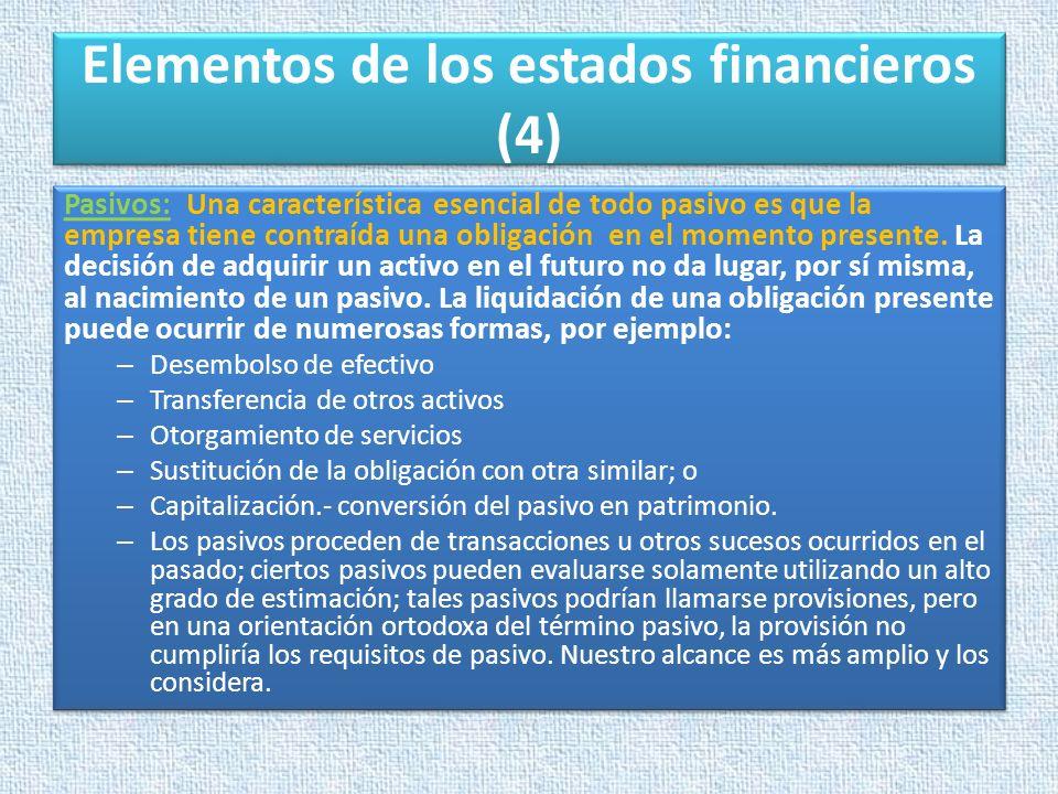 Elementos de los estados financieros (4) Pasivos: Una característica esencial de todo pasivo es que la empresa tiene contraída una obligación en el mo