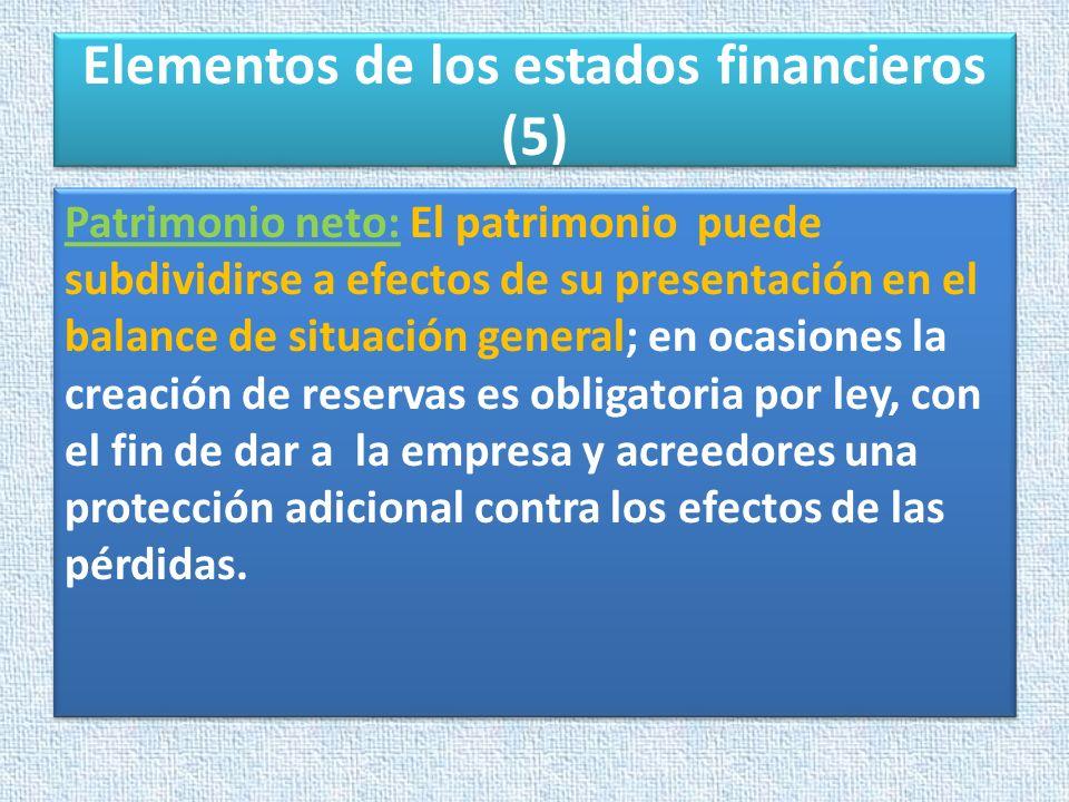 Elementos de los estados financieros (5) Patrimonio neto: El patrimonio puede subdividirse a efectos de su presentación en el balance de situación gen
