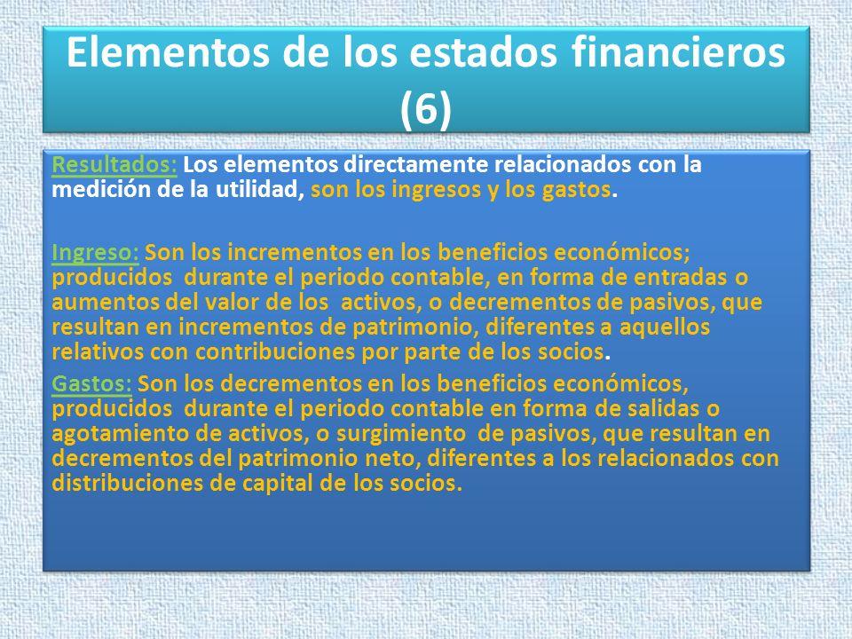 Elementos de los estados financieros (6) Resultados: Los elementos directamente relacionados con la medición de la utilidad, son los ingresos y los ga