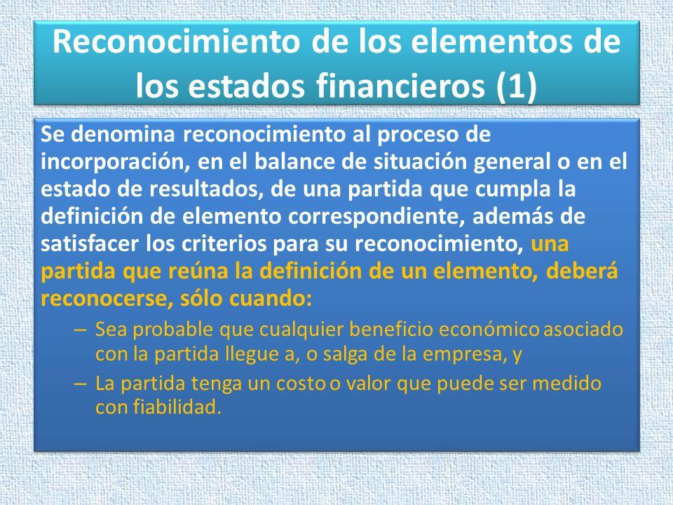 Reconocimiento de los elementos de los estados financieros (1) Se denomina reconocimiento al proceso de incorporación, en el balance de situación gene