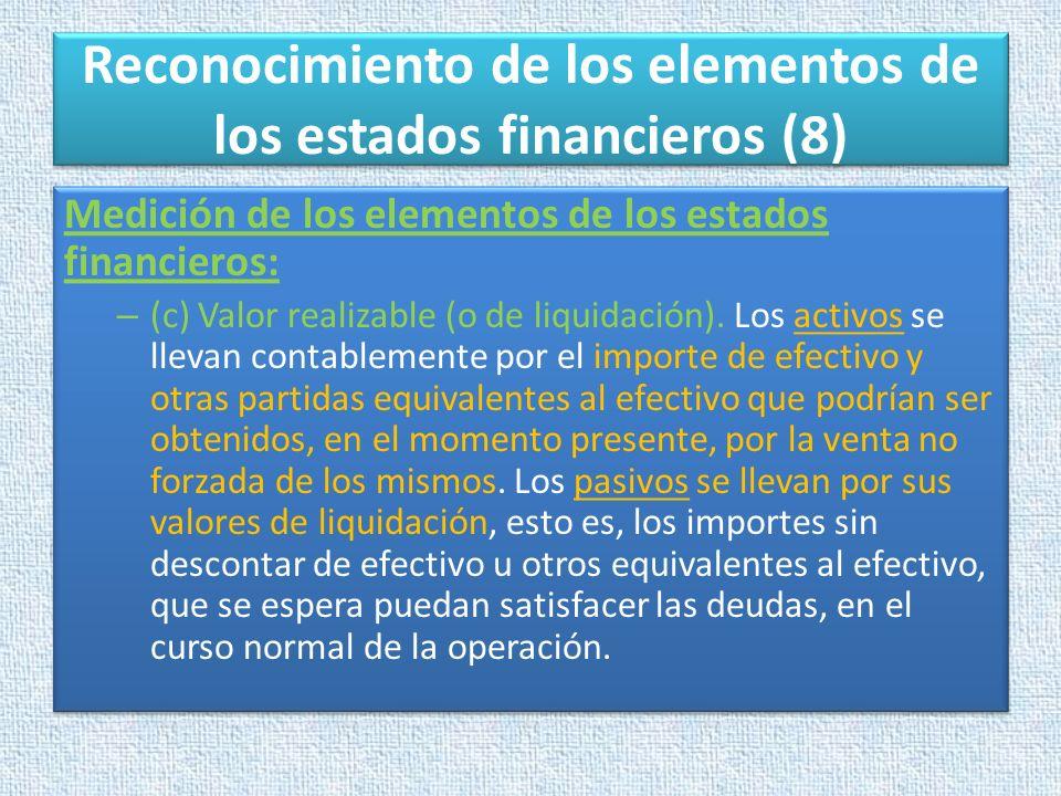 Reconocimiento de los elementos de los estados financieros (8) Medición de los elementos de los estados financieros: – (c) Valor realizable (o de liqu