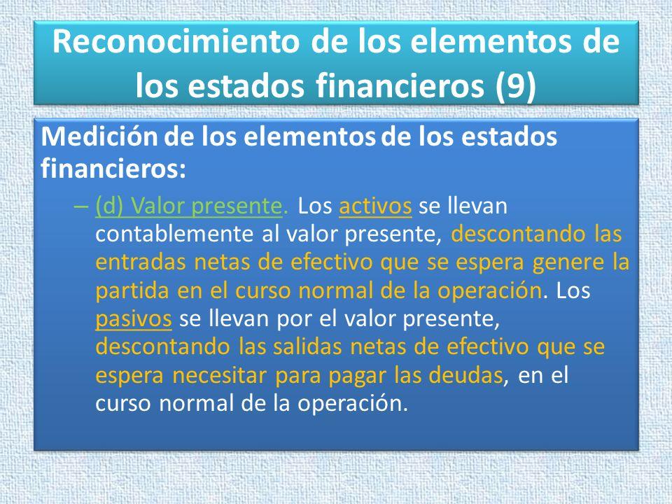 Reconocimiento de los elementos de los estados financieros (9) Medición de los elementos de los estados financieros: – (d) Valor presente. Los activos