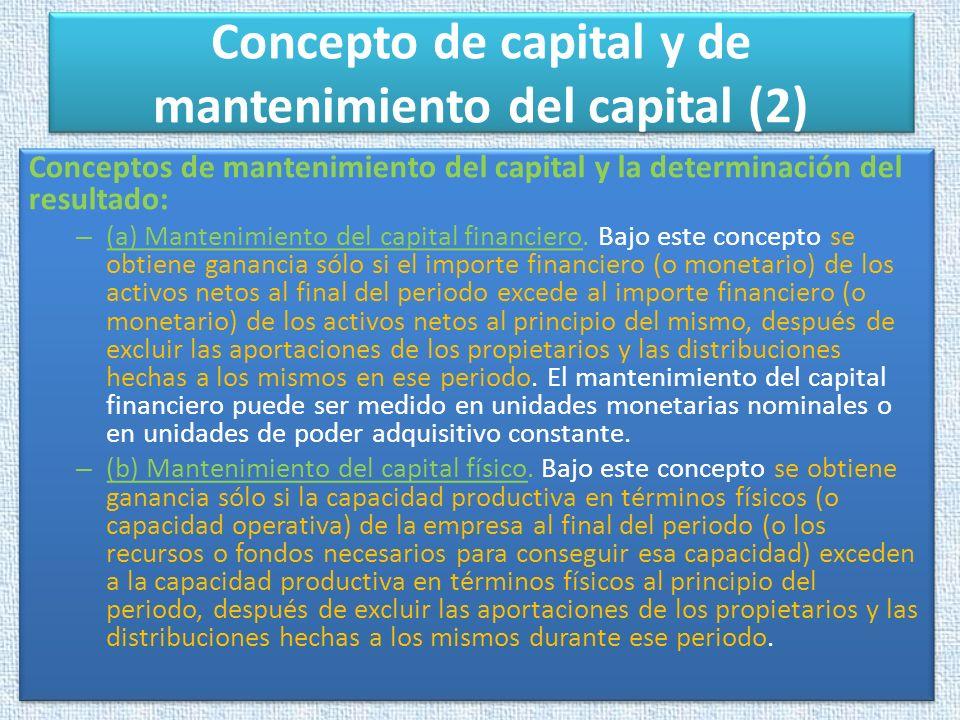 Concepto de capital y de mantenimiento del capital (2) Conceptos de mantenimiento del capital y la determinación del resultado: – (a) Mantenimiento de