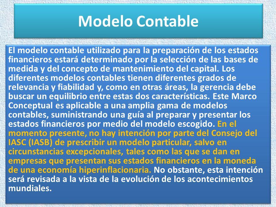 Modelo Contable El modelo contable utilizado para la preparación de los estados financieros estará determinado por la selección de las bases de medida