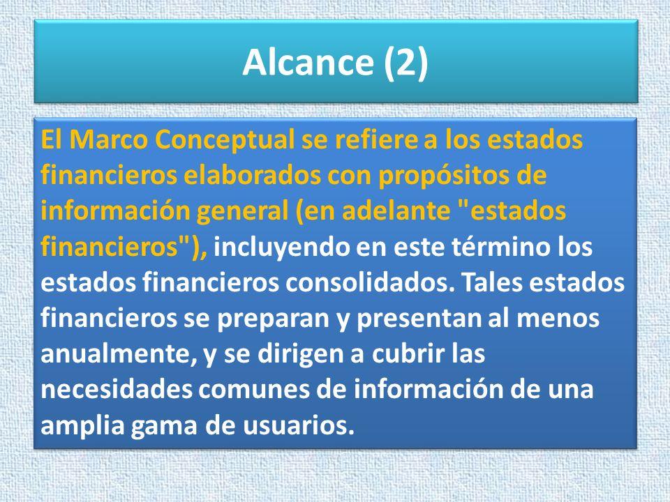 Alcance (2) El Marco Conceptual se refiere a los estados financieros elaborados con propósitos de información general (en adelante