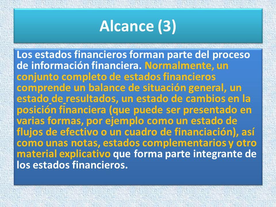 Alcance (3) Los estados financieros forman parte del proceso de información financiera. Normalmente, un conjunto completo de estados financieros compr