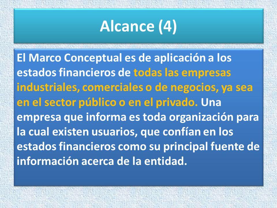Alcance (4) El Marco Conceptual es de aplicación a los estados financieros de todas las empresas industriales, comerciales o de negocios, ya sea en el