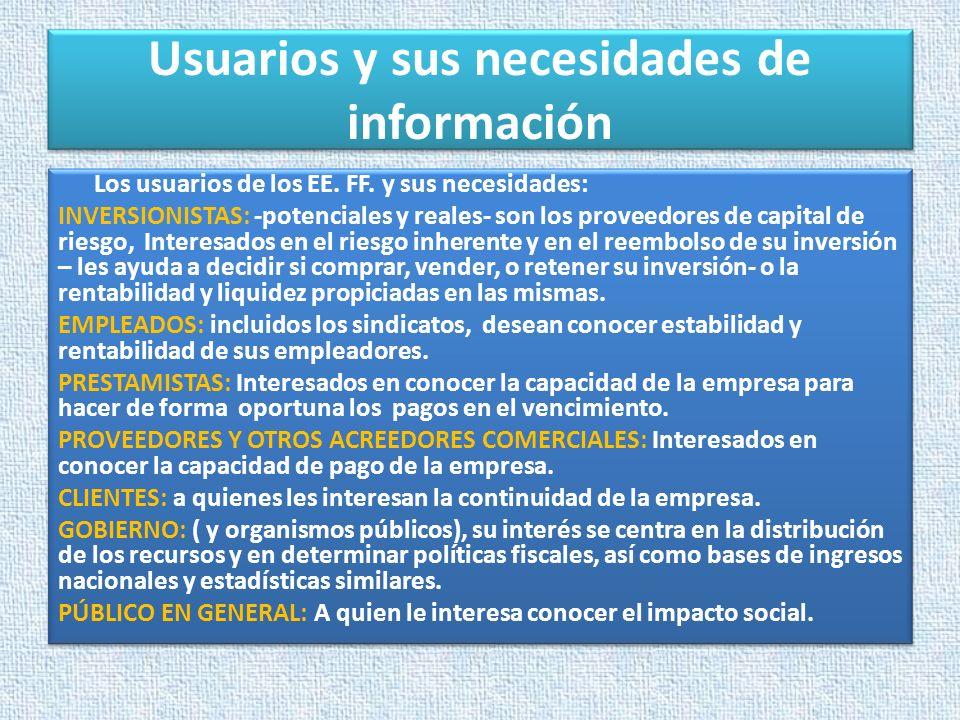 Usuarios y sus necesidades de información Los usuarios de los EE. FF. y sus necesidades: INVERSIONISTAS: -potenciales y reales- son los proveedores de