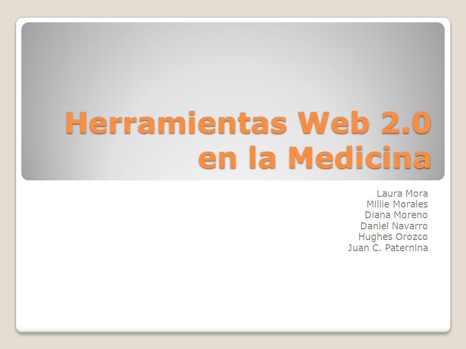 Herramientas Web 2.0 en la Medicina Laura Mora Millie Morales Diana Moreno Daniel Navarro Hughes Orozco Juan C. Paternina