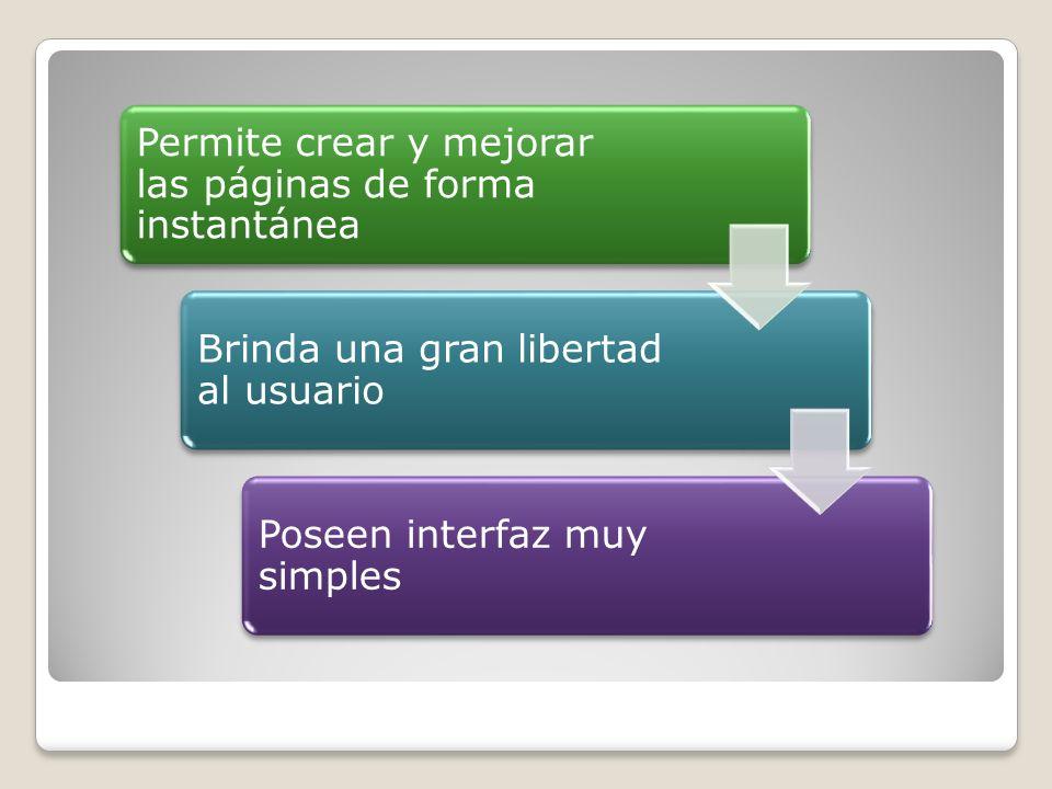 Permite crear y mejorar las páginas de forma instantánea Brinda una gran libertad al usuario Poseen interfaz muy simples