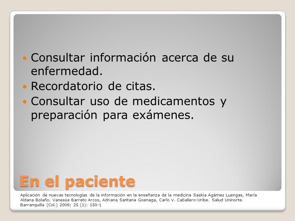 En el paciente Consultar información acerca de su enfermedad. Recordatorio de citas. Consultar uso de medicamentos y preparación para exámenes. Aplica