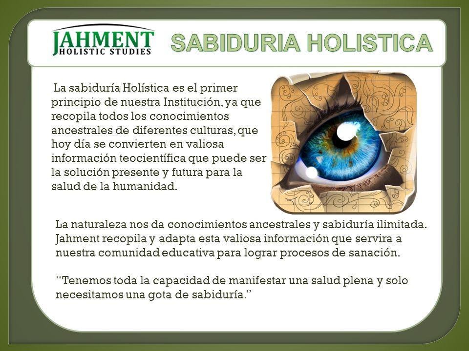 La sabiduría Holística es el primer principio de nuestra Institución, ya que recopila todos los conocimientos ancestrales de diferentes culturas, que