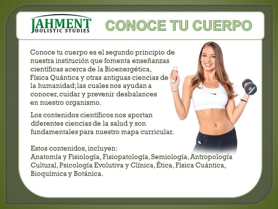 Conoce tu cuerpo es el segundo principio de nuestra institución que fomenta enseñanzas científicas acerca de la Bioenergética, Física Quántica y otras antiguas ciencias de la humanidad; las cuales nos ayudan a conocer, cuidar y prevenir desbalances en nuestro organismo.