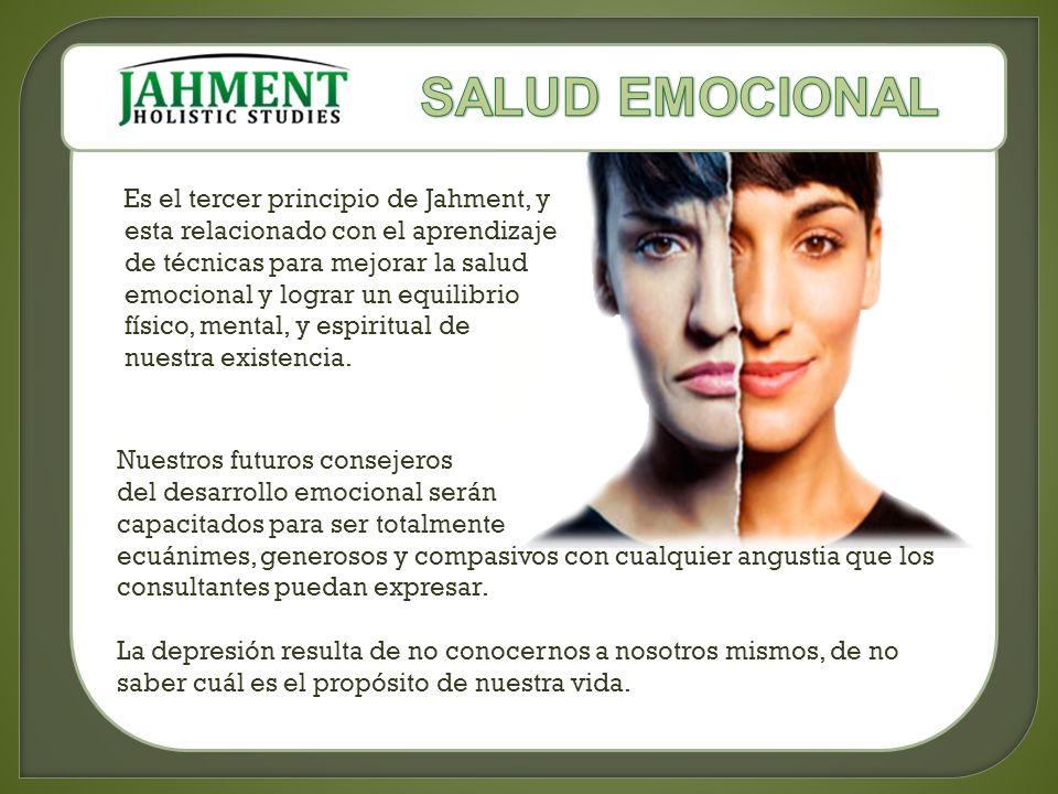Es el tercer principio de Jahment, y esta relacionado con el aprendizaje de técnicas para mejorar la salud emocional y lograr un equilibrio físico, mental, y espiritual de nuestra existencia.